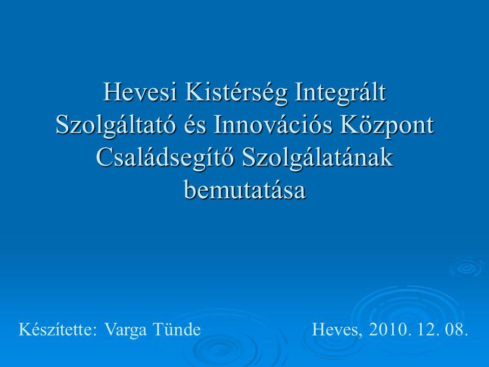 Hevesi Kistérség Integrált Szolgáltató és Innovációs Központ Családsegítő Szolgálatának bemutatása Készítette: Varga TündeHeves, 2010.