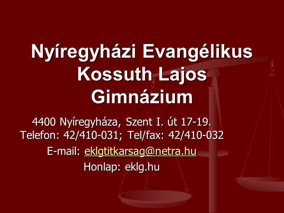 Nyíregyházi Evangélikus Kossuth Lajos Gimnázium 4400 Nyíregyháza, Szent I. út 17-19. Telefon: 42/410-031; Tel/fax: 42/410-032 E-mail: eklgtitkarsag@ne