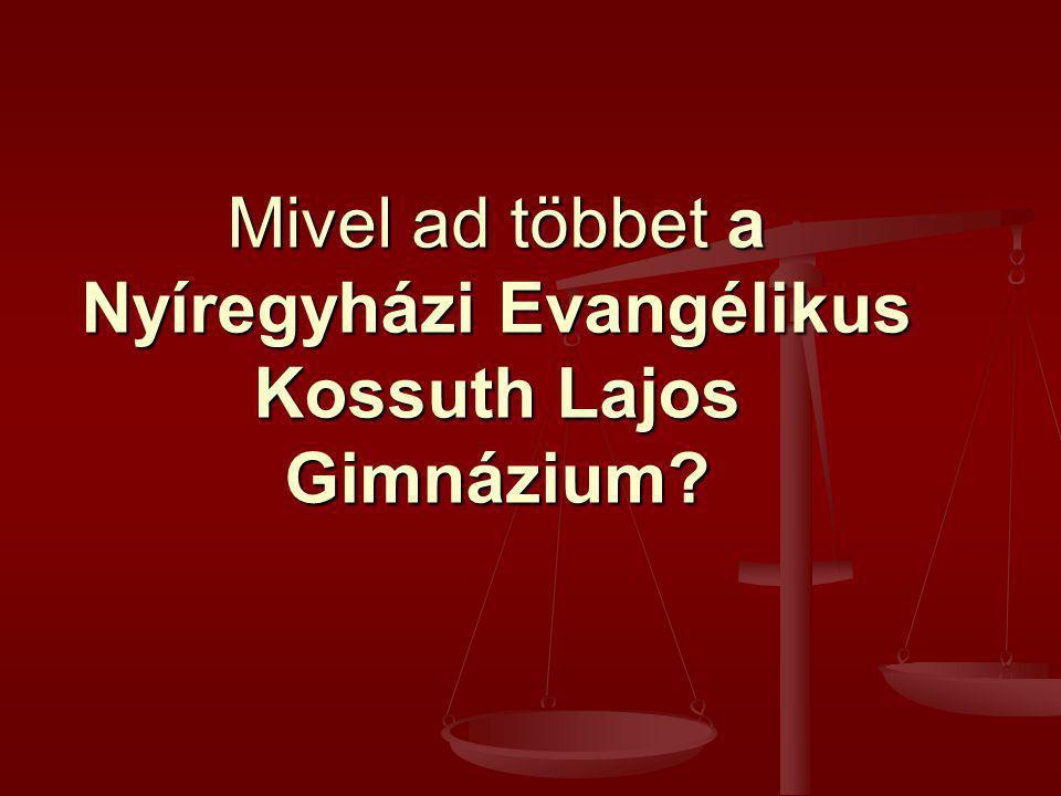 Mivel ad többet a Nyíregyházi Evangélikus Kossuth Lajos Gimnázium?