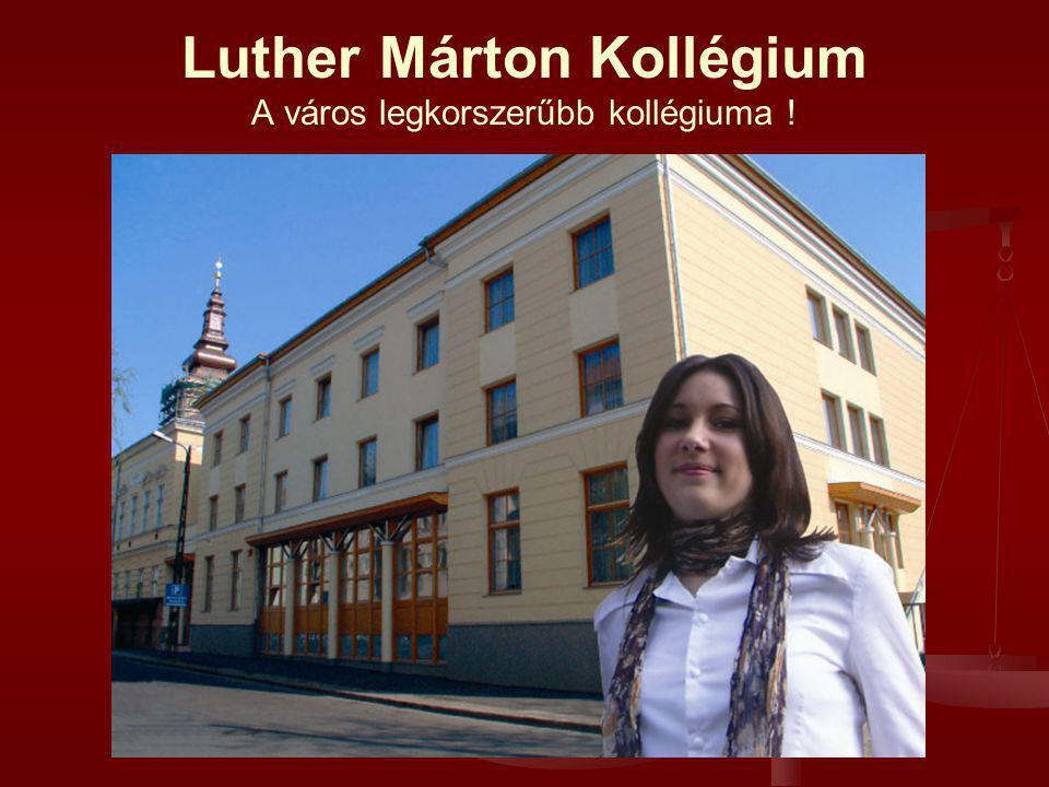 Luther Márton Kollégium A város legkorszerűbb kollégiuma !