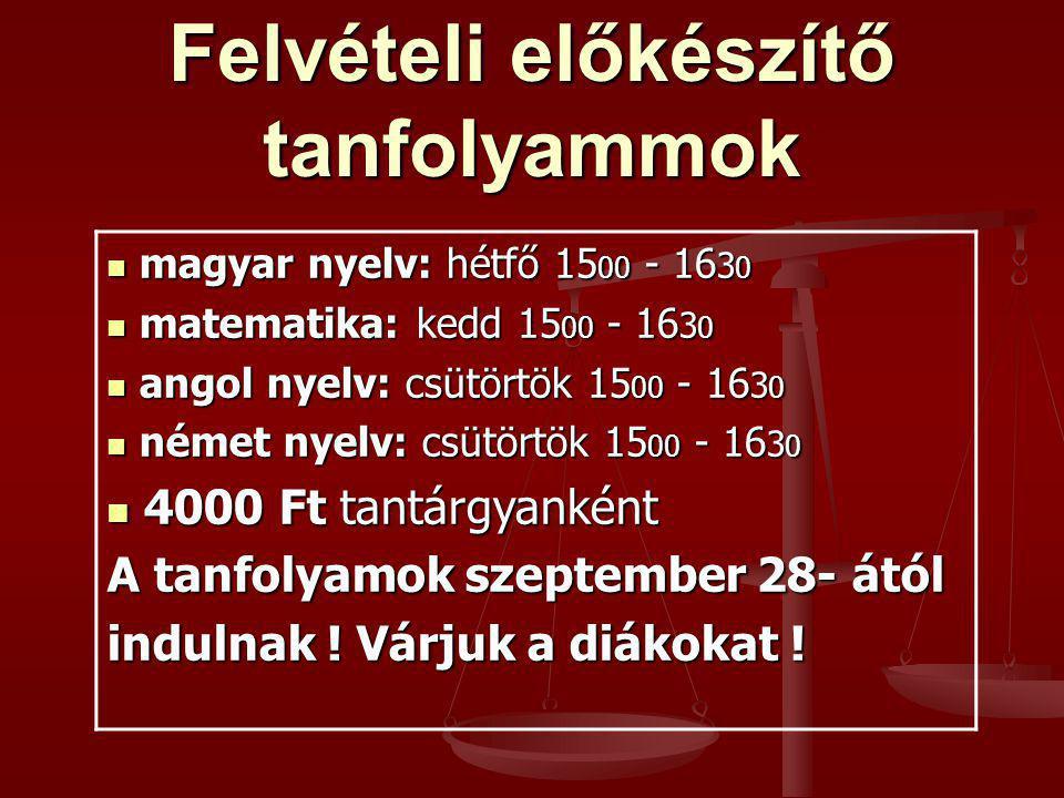 Felvételi előkészítő tanfolyammok  magyar nyelv: hétfő 15 00 - 16 3 0  matematika: kedd 15 00 - 16 3 0  angol nyelv: csütörtök 15 00 - 16 3 0  ném