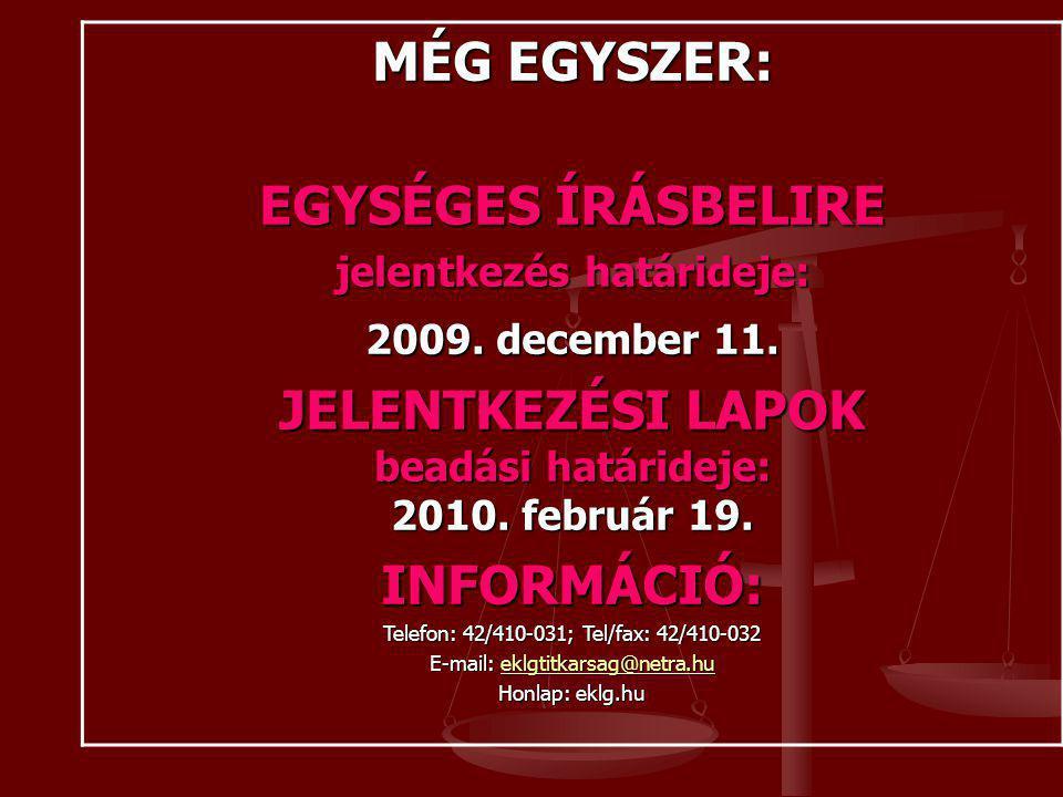 MÉG EGYSZER: EGYSÉGES ÍRÁSBELIRE jelentkezés határideje: 2009. december 11. JELENTKEZÉSI LAPOK beadási határideje: 2010. február 19. INFORMÁCIÓ: Telef