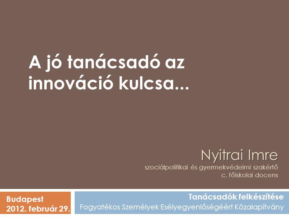 Nyitrai Imre Nyitrai Imre szociálpolitikai és gyermekvédelmi szakértő c.