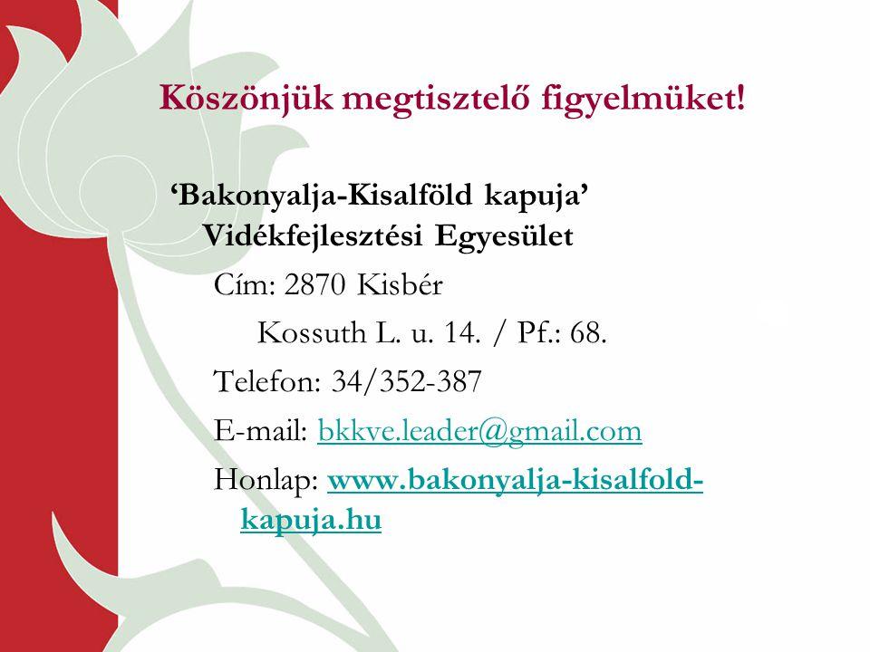 Köszönjük megtisztelő figyelmüket! 'Bakonyalja-Kisalföld kapuja' Vidékfejlesztési Egyesület Cím: 2870 Kisbér Kossuth L. u. 14. / Pf.: 68. Telefon: 34/