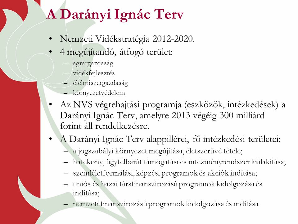 A Darányi Ignác Terv •Nemzeti Vidékstratégia 2012-2020. •4 megújítandó, átfogó terület: –agrárgazdaság –vidékfejlesztés –élelmiszergazdaság –környezet