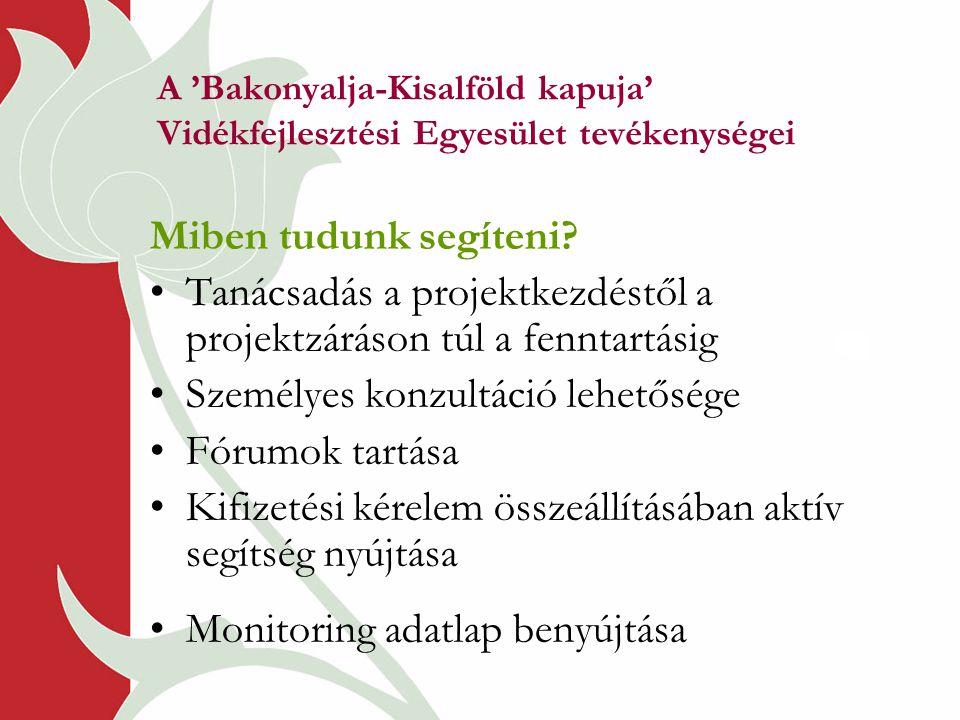 A 'Bakonyalja-Kisalföld kapuja' Vidékfejlesztési Egyesület tevékenységei Miben tudunk segíteni? •Tanácsadás a projektkezdéstől a projektzáráson túl a