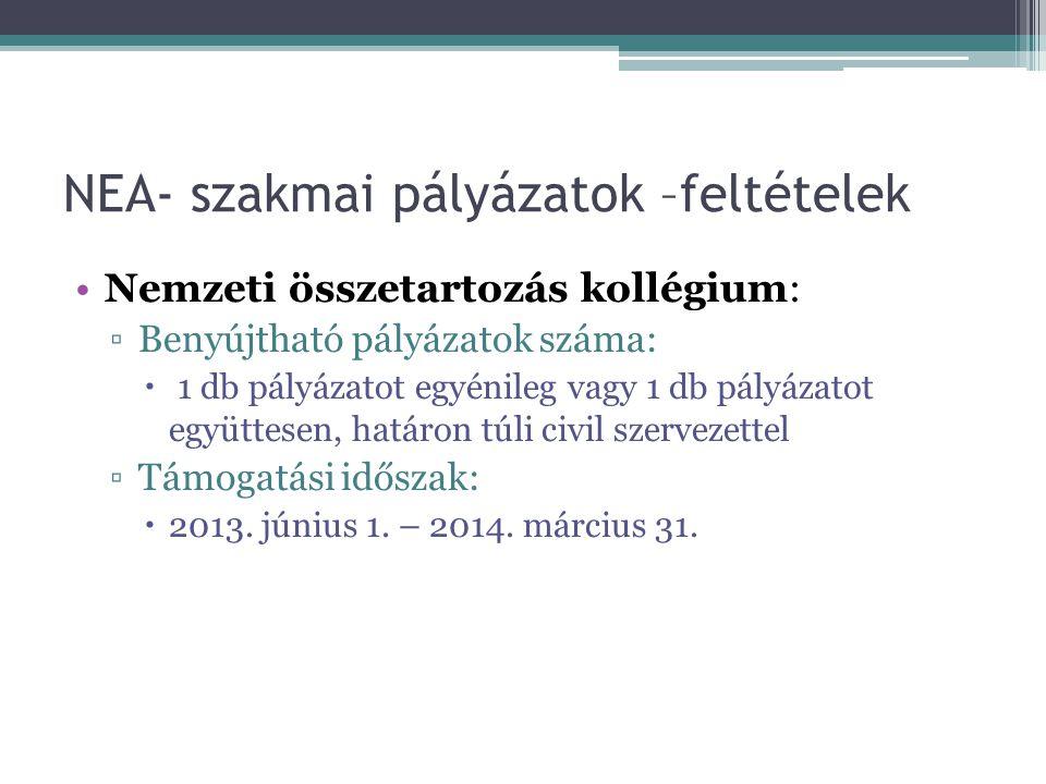 NEA- szakmai pályázatok –feltételek •Nemzeti összetartozás kollégium: ▫Benyújtható pályázatok száma:  1 db pályázatot egyénileg vagy 1 db pályázatot együttesen, határon túli civil szervezettel ▫Támogatási időszak:  2013.