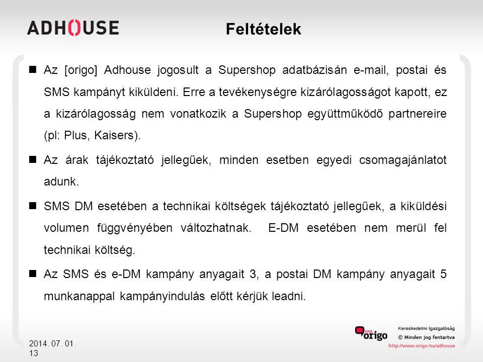 Feltételek  Az [origo] Adhouse jogosult a Supershop adatbázisán e-mail, postai és SMS kampányt kiküldeni. Erre a tevékenységre kizárólagosságot kapot