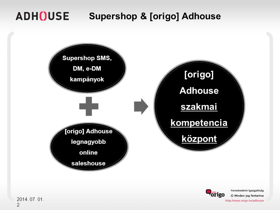 Supershop & [origo] Adhouse 2014. 07. 01. 2 Supershop SMS, DM, e-DM kampányok [origo] Adhouse legnagyobb online saleshouse [origo] Adhouse szakmai kom