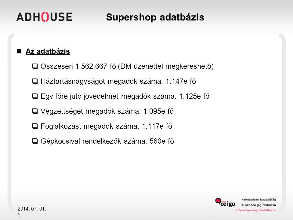 Supershop adatbázis 2014. 07. 01. 5  Az adatbázis  Összesen 1.562.667 fő (DM üzenettel megkereshető)  Háztartásnagyságot megadók száma: 1.147e fő 