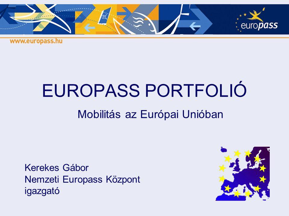 EUROPASS PORTFOLIÓ Mobilitás az Európai Unióban Kerekes Gábor Nemzeti Europass Központ igazgató