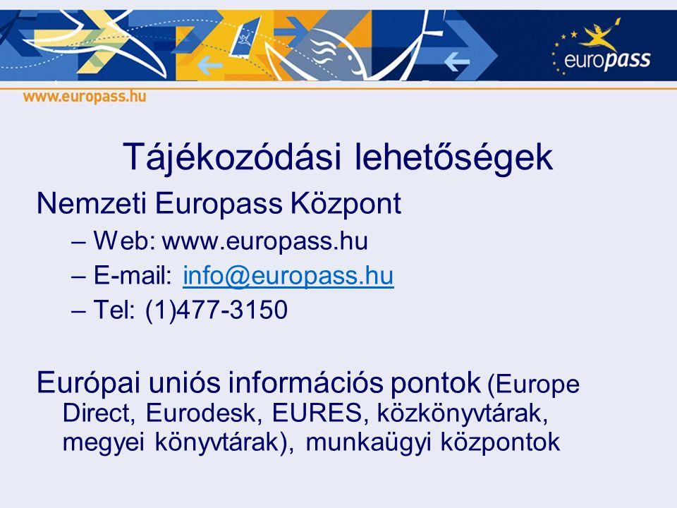 Nemzeti Europass Központ –Web: www.europass.hu –E-mail: info@europass.huinfo@europass.hu –Tel: (1)477-3150 Európai uniós információs pontok (Europe Di
