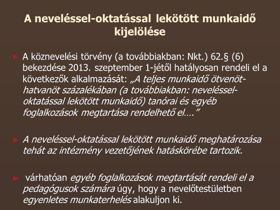 A neveléssel-oktatással lekötött munkaidő kijelölése ► ► A köznevelési törvény (a továbbiakban: Nkt.) 62.§ (6) bekezdése 2013.