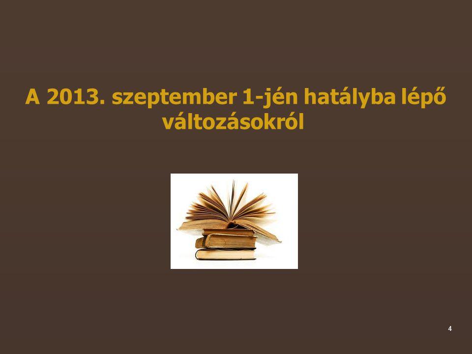 4 A 2013. szeptember 1-jén hatályba lépő változásokról