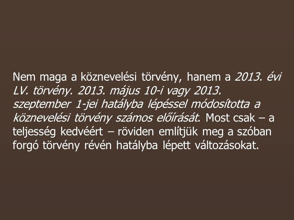 Nem maga a köznevelési törvény, hanem a 2013. évi LV.