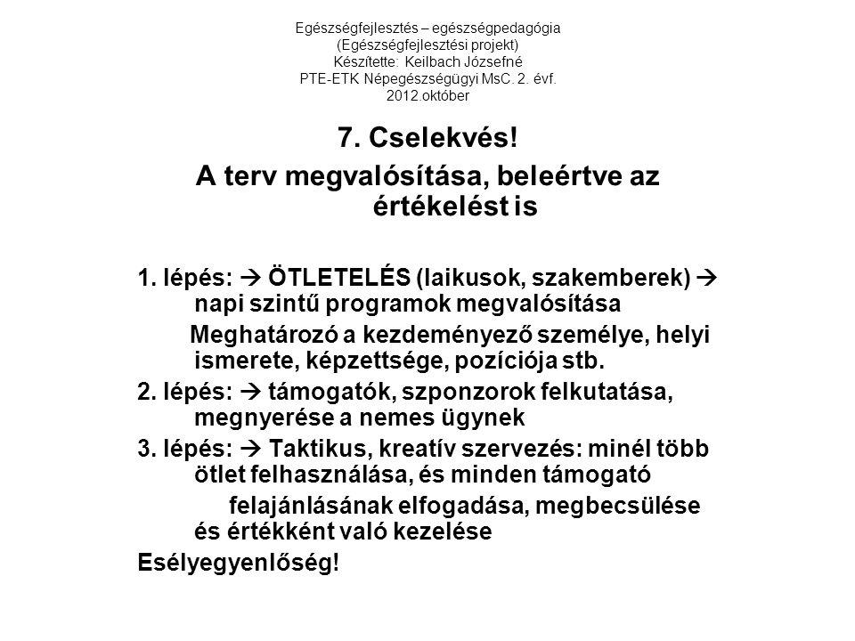 Egészségfejlesztés – egészségpedagógia (Egészségfejlesztési projekt) Készítette: Keilbach Józsefné PTE-ETK Népegészségügyi MsC. 2. évf. 2012.október 7