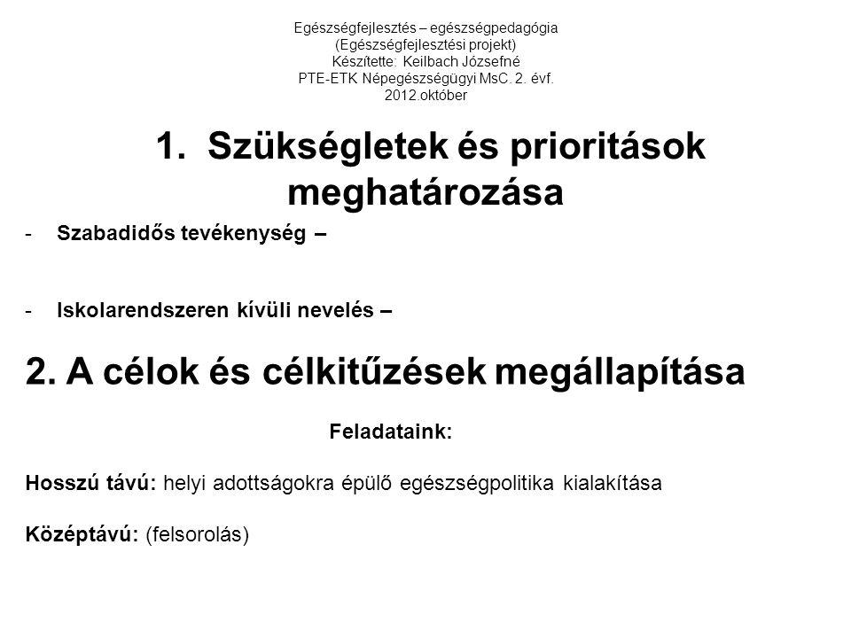 Egészségfejlesztés – egészségpedagógia (Egészségfejlesztési projekt) Készítette: Keilbach Józsefné PTE-ETK Népegészségügyi MsC. 2. évf. 2012.október 1