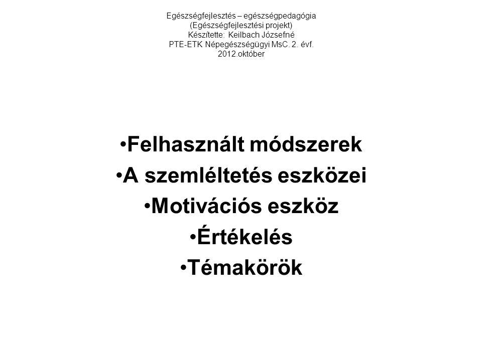 Egészségfejlesztés – egészségpedagógia (Egészségfejlesztési projekt) Készítette: Keilbach Józsefné PTE-ETK Népegészségügyi MsC. 2. évf. 2012.október •