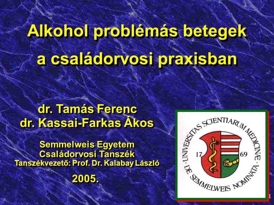 1 Alkohol problémás betegek a családorvosi praxisban Alkohol problémás betegek a családorvosi praxisban dr. Tamás Ferenc dr. Kassai-Farkas Ákos Semmel