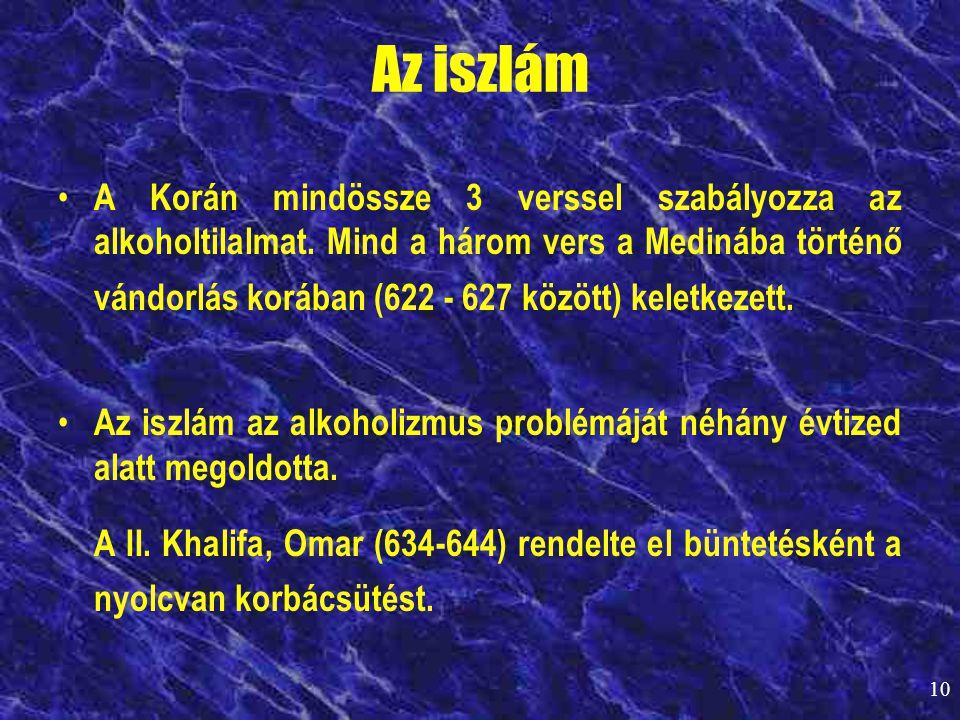 10 Az iszlám • A Korán mindössze 3 verssel szabályozza az alkoholtilalmat. Mind a három vers a Medinába történő vándorlás korában (622 - 627 között) k