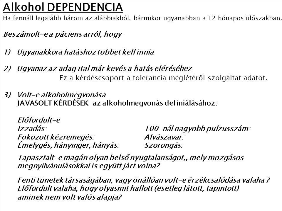 54 Alkohol DEPENDENCIA Ha fennáll legalább három az alábbiakból, bármikor ugyanabban a 12 hónapos időszakban. Beszámolt-e a páciens arról, hogy 1) 1)