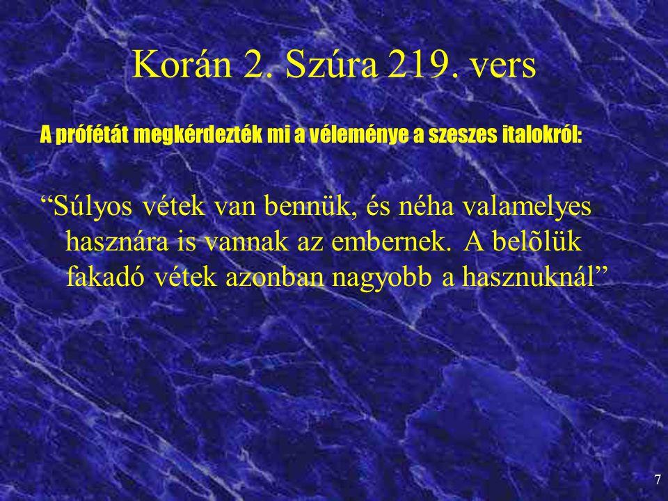 """7 Korán 2. Szúra 219. vers A prófétát megkérdezték mi a véleménye a szeszes italokról: """"Súlyos vétek van bennük, és néha valamelyes hasznára is vannak"""
