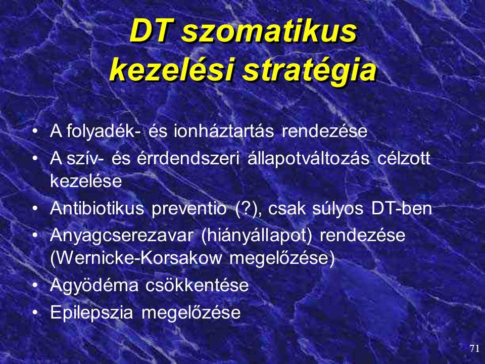 71 DT szomatikus kezelési stratégia • •A folyadék- és ionháztartás rendezése • •A szív- és érrdendszeri állapotváltozás célzott kezelése • •Antibiotik