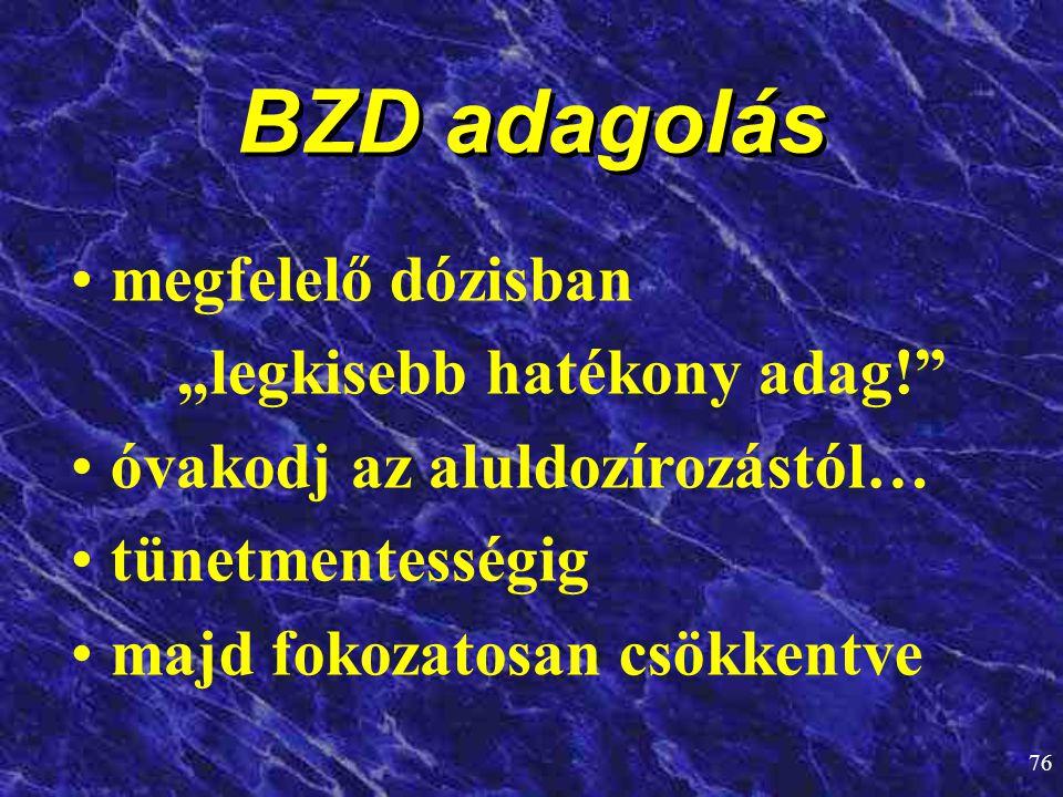 """76 BZD adagolás • •megfelelő dózisban """"legkisebb hatékony adag!"""" • •óvakodj az aluldozírozástól… • •tünetmentességig • •majd fokozatosan csökkentve"""