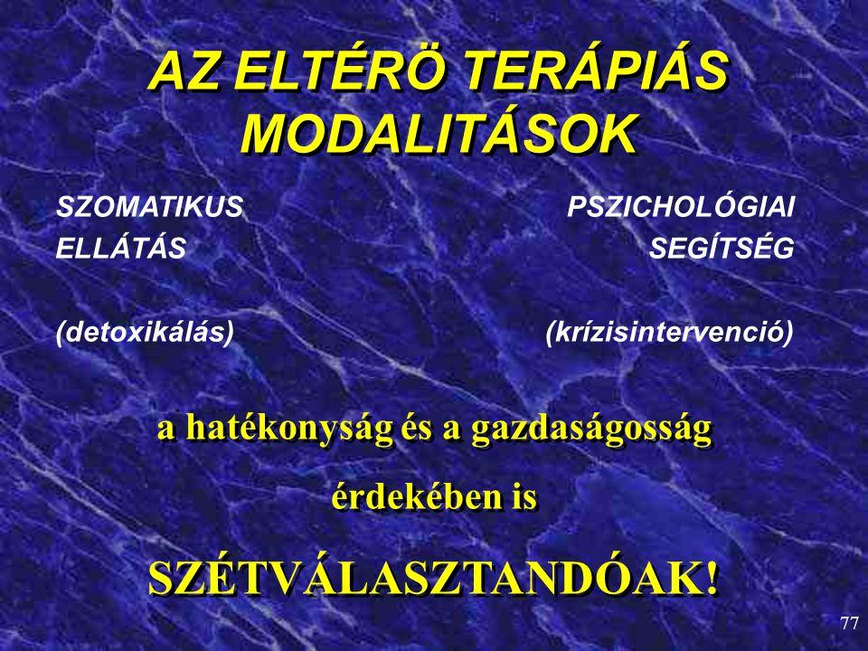 77 AZ ELTÉRÖ TERÁPIÁS MODALITÁSOK SZOMATIKUS ELLÁTÁS (detoxikálás) PSZICHOLÓGIAI SEGÍTSÉG (krízisintervenció) a hatékonyság és a gazdaságosság érdekéb
