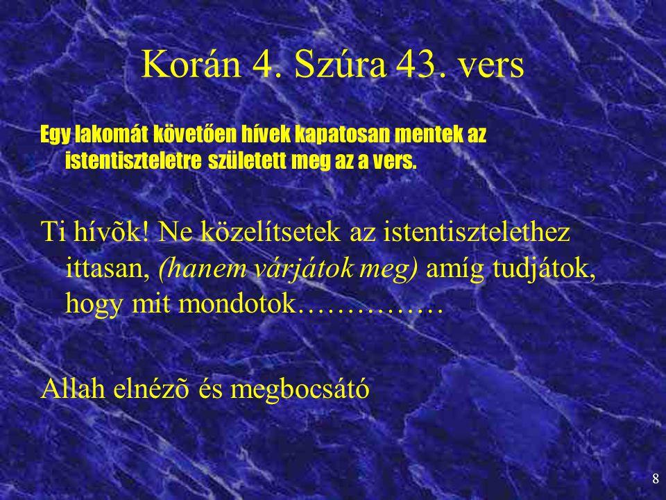 8 Korán 4. Szúra 43. vers Egy lakomát követően hívek kapatosan mentek az istentiszteletre született meg az a vers. Ti hívõk! Ne közelítsetek az istent