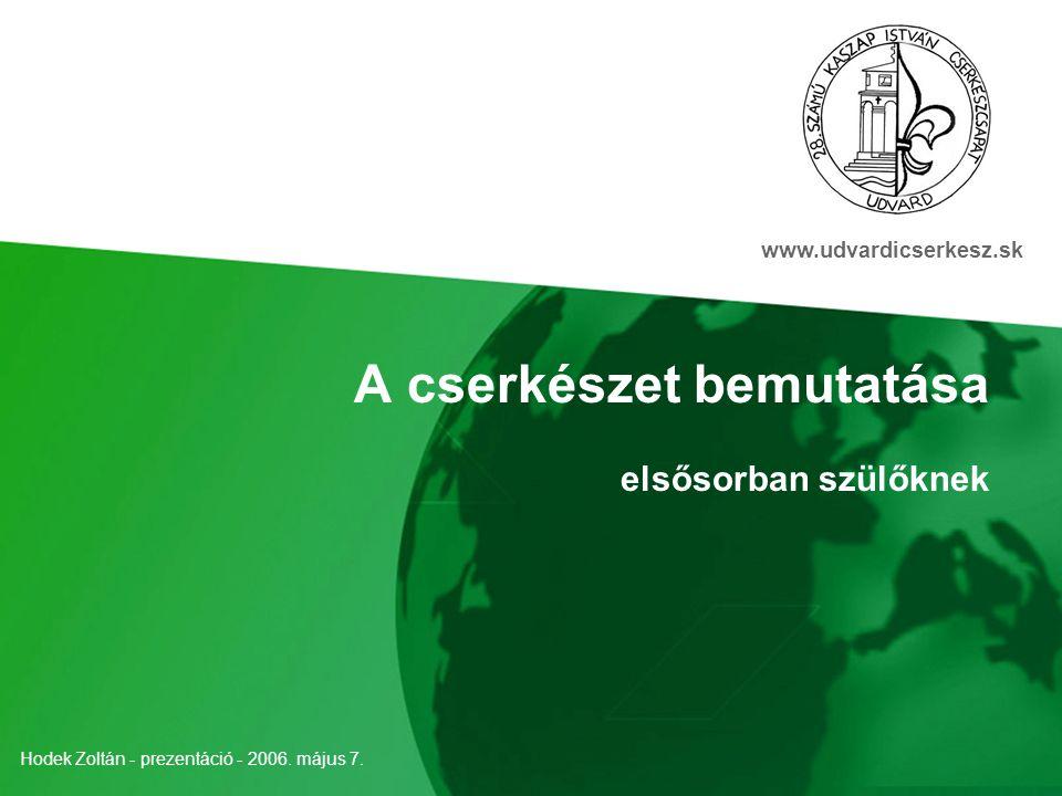 A cserkészet bemutatása elsősorban szülőknek Hodek Zoltán - prezentáció - 2006.