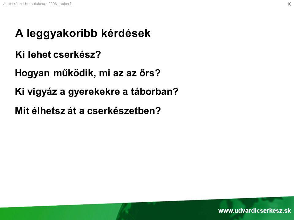 16 A leggyakoribb kérdések Ki lehet cserkész.A cserkészet bemutatása – 2006.