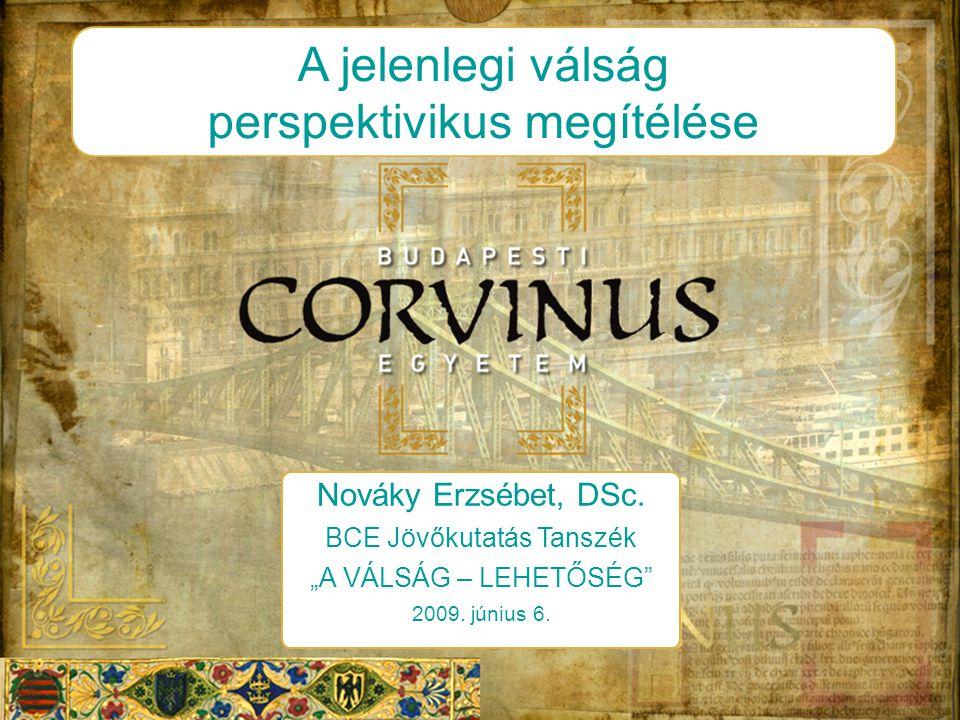 """Nováky Erzsébet, DSc. BCE Jövőkutatás Tanszék """"A VÁLSÁG – LEHETŐSÉG 2009."""