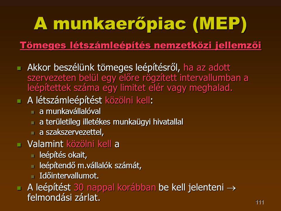 111 A munkaerőpiac (MEP) Tömeges létszámleépítés nemzetközi jellemzői  Akkor beszélünk tömeges leépítésről, ha az adott szervezeten belül egy előre r