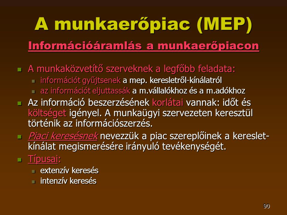 90 A munkaerőpiac (MEP) Információáramlás a munkaerőpiacon  A munkaközvetítő szerveknek a legfőbb feladata:  információt gyűjtsenek a mep. keresletr