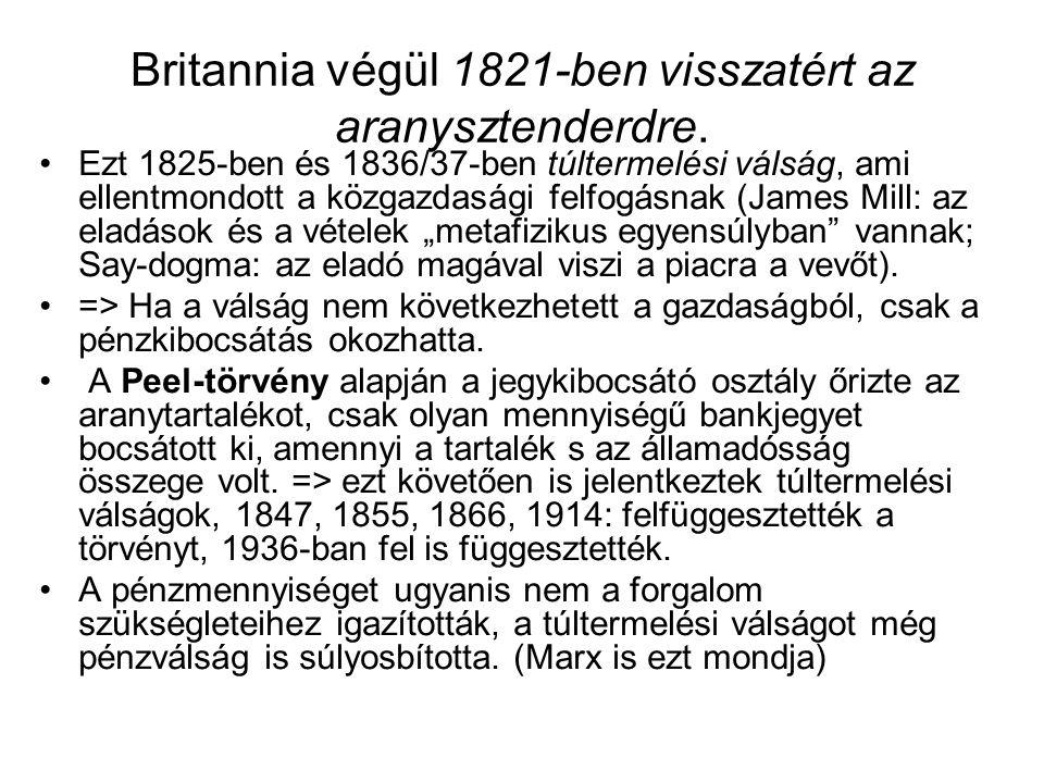 Britannia végül 1821-ben visszatért az aranysztenderdre. •Ezt 1825-ben és 1836/37-ben túltermelési válság, ami ellentmondott a közgazdasági felfogásna