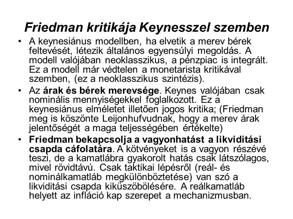 Friedman kritikája Keynesszel szemben •A keynesiánus modellben, ha elvetik a merev bérek feltevését, létezik általános egyensúlyi megoldás. A modell v