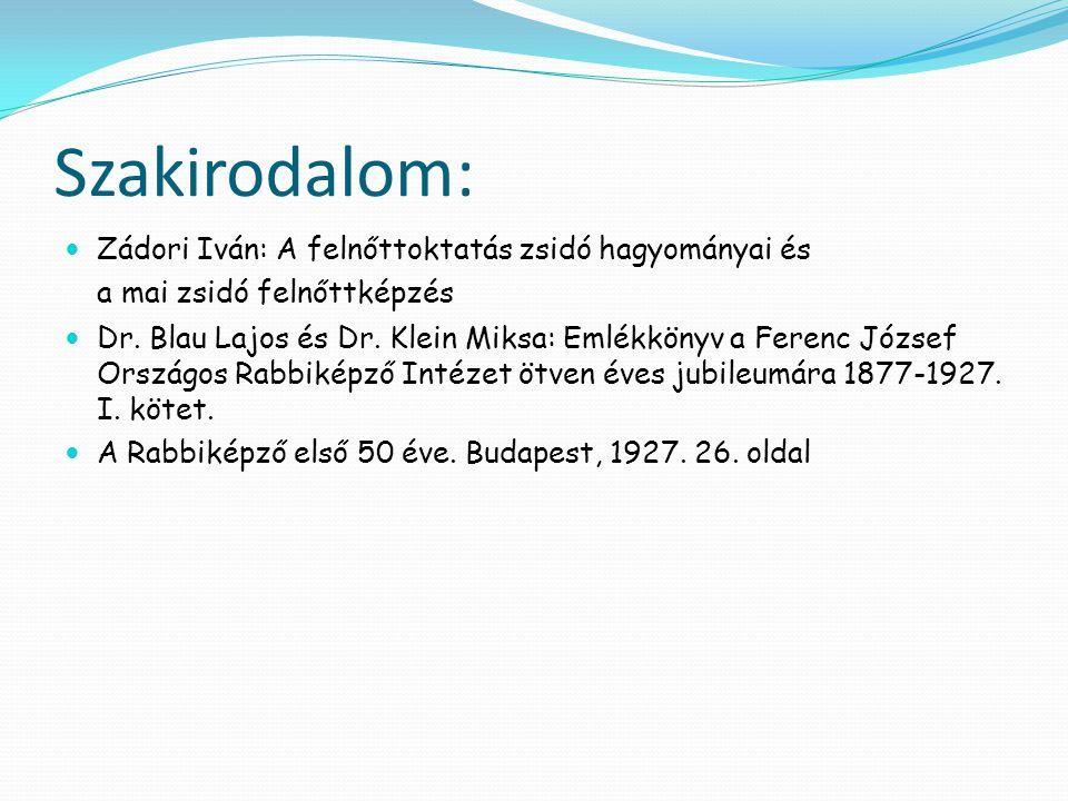 Szakirodalom:  Zádori Iván: A felnőttoktatás zsidó hagyományai és a mai zsidó felnőttképzés  Dr.