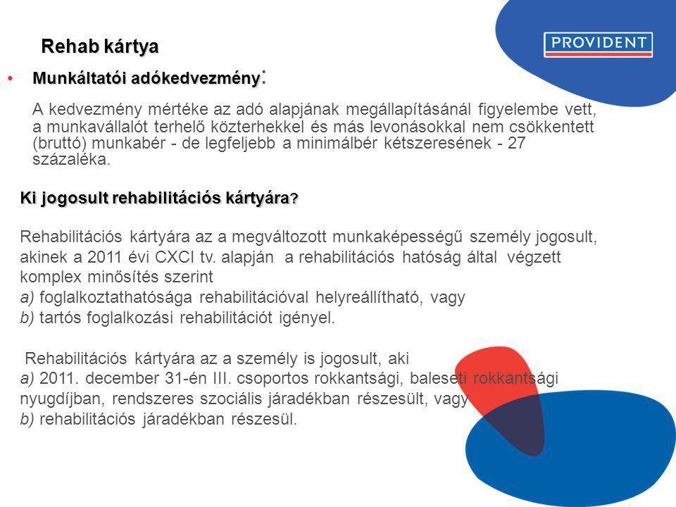 Rehab kártya •Munkáltatói adókedvezmény •Munkáltatói adókedvezmény : A kedvezmény mértéke az adó alapjának megállapításánál figyelembe vett, a munkavá