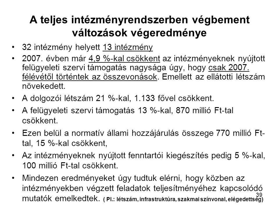 A teljes intézményrendszerben végbement változások végeredménye •32 intézmény helyett 13 intézmény •2007.
