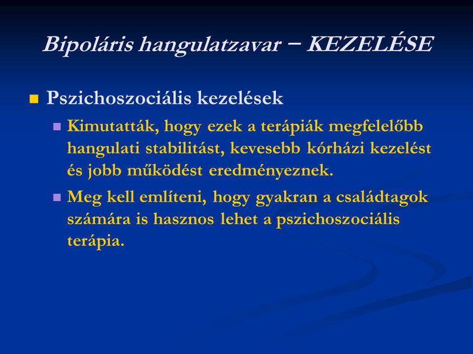 Bipoláris hangulatzavar − KEZELÉSE   Pszichoszociális kezelések   Kimutatták, hogy ezek a terápiák megfelelőbb hangulati stabilitást, kevesebb kórházi kezelést és jobb működést eredményeznek.
