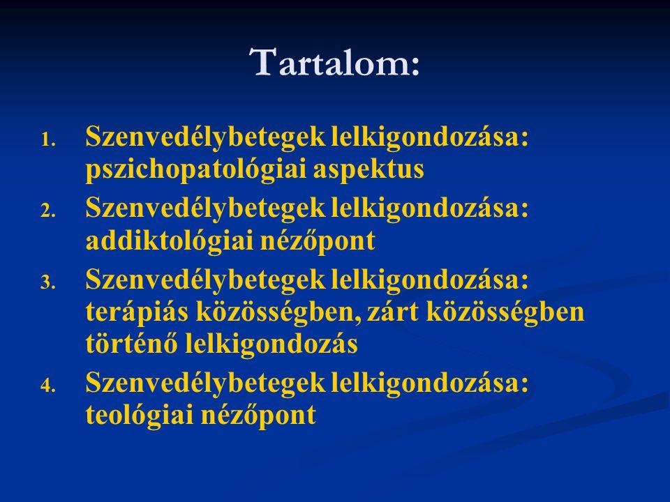 Tartalom: 1.1. Szenvedélybetegek lelkigondozása: pszichopatológiai aspektus 2.