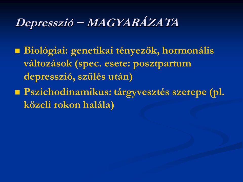   Biológiai: genetikai tényezők, hormonális változások (spec. esete: posztpartum depresszió, szülés után)   Pszichodinamikus: tárgyvesztés szerepe