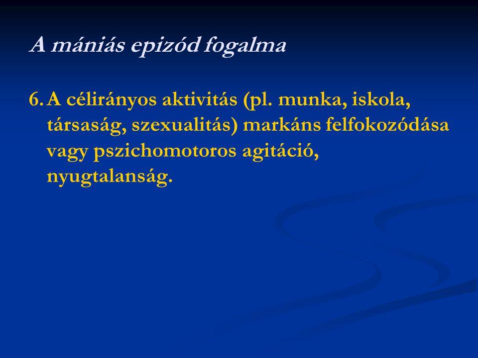 6.A célirányos aktivitás (pl. munka, iskola, társaság, szexualitás) markáns felfokozódása vagy pszichomotoros agitáció, nyugtalanság.