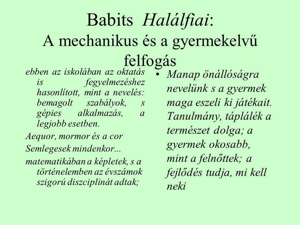 Babits Halálfiai: A mechanikus és a gyermekelvű felfogás ebben az iskolában az oktatás is fegyelmezéshez hasonlított, mint a nevelés: bemagolt szabály