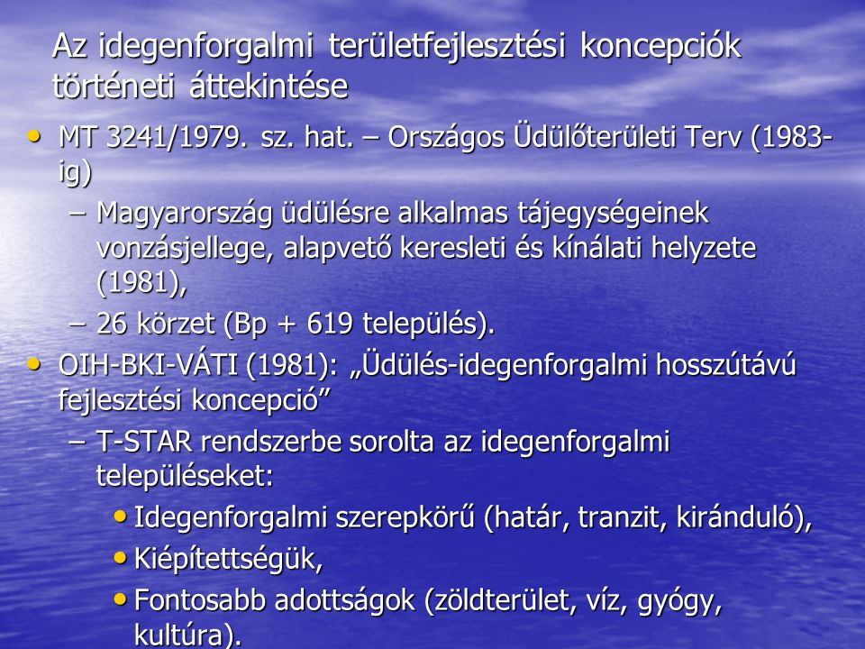 Az idegenforgalmi területfejlesztési koncepciók történeti áttekintése • MT 3241/1979. sz. hat. – Országos Üdülőterületi Terv (1983- ig) –Magyarország