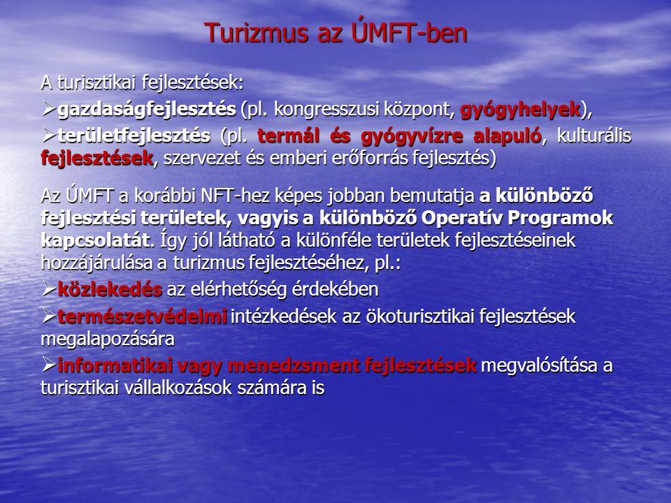 Turizmus az ÚMFT-ben A turisztikai fejlesztések:  gazdaságfejlesztés (pl. kongresszusi központ, gyógyhelyek),  területfejlesztés (pl. termál és gyóg