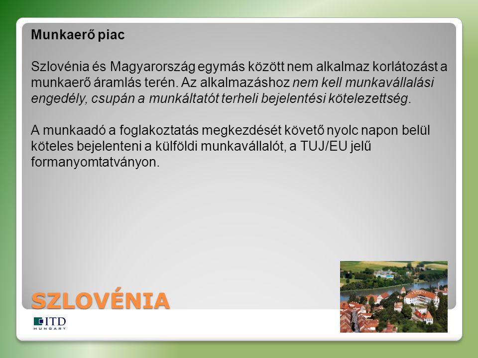 SZLOVÉNIA Munkaerő piac Szlovénia és Magyarország egymás között nem alkalmaz korlátozást a munkaerő áramlás terén. Az alkalmazáshoz nem kell munkaváll