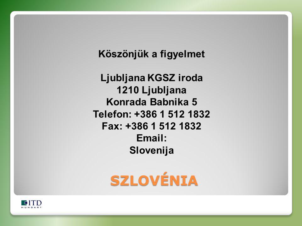 SZLOVÉNIA Köszönjük a figyelmet Ljubljana KGSZ iroda 1210 Ljubljana Konrada Babnika 5 Telefon: +386 1 512 1832 Fax: +386 1 512 1832 Email: Slovenija S