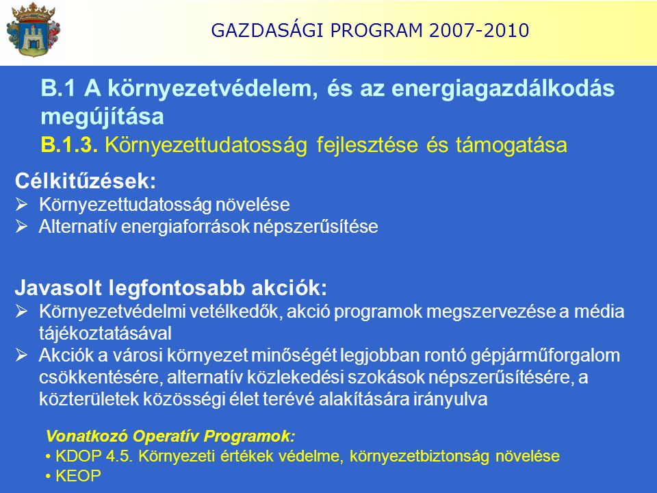 GAZDASÁGI PROGRAM 2007-2010 B.1 A környezetvédelem, és az energiagazdálkodás megújítása B.1.3. Környezettudatosság fejlesztése és támogatása Célkitűzé